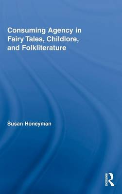 Consuming Agency in Fairy Tales, Childlore, and Folkliterature book