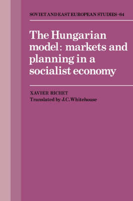 Cambridge Russian, Soviet and Post-Soviet Studies: Series Number 64: The Hungarian Model: Markets and Planning in a Socialist Economy book