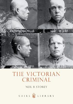 The Victorian Criminal by Neil R. Storey
