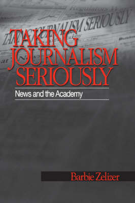 Taking Journalism Seriously by Barbie Zelizer