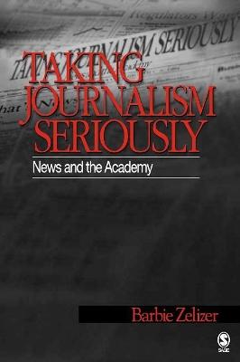 Taking Journalism Seriously by Barbie Zelizer