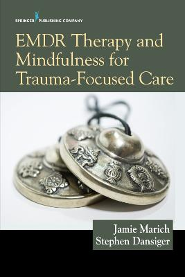 EMDR Therapy and Mindfulness for Trauma-Focused Care by Jamie Marich