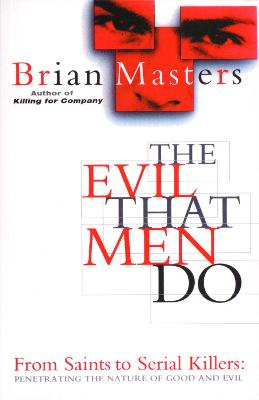 The Evil That Men Do by Brian Masters