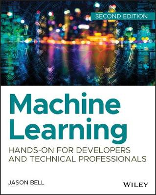Machine Learning: Hands-On for Developers and Technical Professionals by Jason Bell