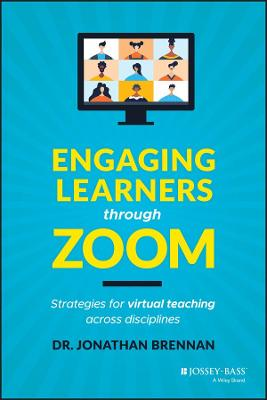 Engaging Learners through Zoom: Strategies for Virtual Teaching Across Disciplines by Jonathan Brennan
