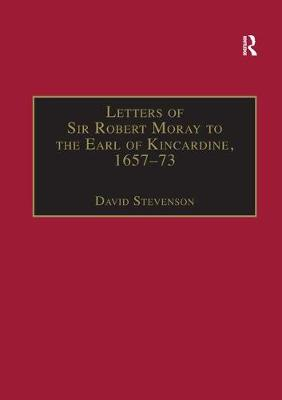 Letters of Sir Robert Moray to the Earl of Kincardine, 1657-73 book