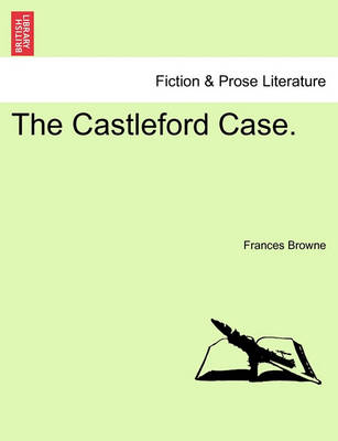 The Castleford Case. Vol. I. by Frances Browne