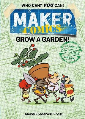Maker Comics: Grow a Garden! by Alexis Frederick-Frost