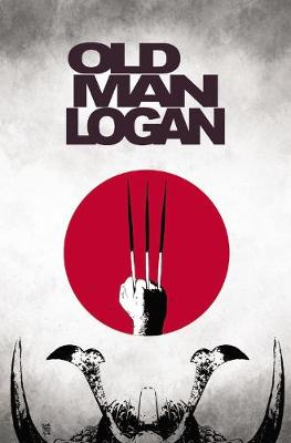 Wolverine: Old Man Logan Vol. 3: The Last Ronin by Jeff Lemire