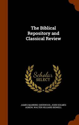 The Biblical Repository and Classical Review by James Manning Sherwood