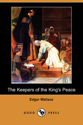 The Keepers of the King's Peace (Dodo Press) by Edgar Wallace