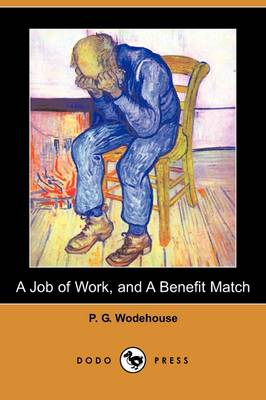 A Job of Work, and a Benefit Match (Dodo Press) by P G Wodehouse