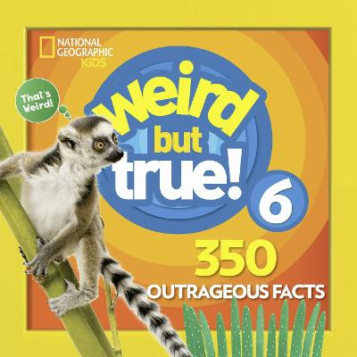 Weird But True! 6 by National Geographic Kids