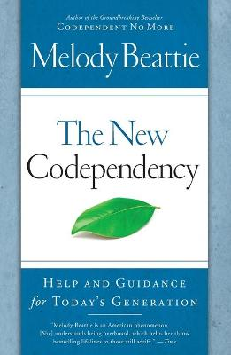 The New Codependency: Help and Guidance for Today's Generation by Melody Beattie