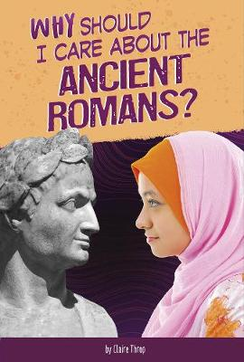 Why Should I Care About the Ancient Romans? by Don Nardo