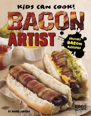 Bacon Artist: Savory Bacon Recipes: Savory Bacon Recipes by Marne Ventura