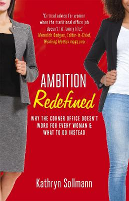Ambition Redefined: Why the Corner Office Doesn't Work for Every Woman & What to Do Instead by Kathryn Sollmann