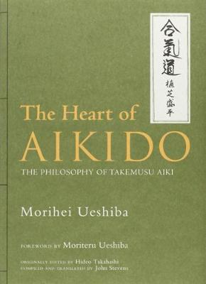 Heart Of Aikido, The: The Philosophy Of Takemusu Aiki book