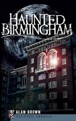 Haunted Birmingham by Alan Brown
