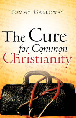 The Cure for Common Christianity by Tommy Galloway