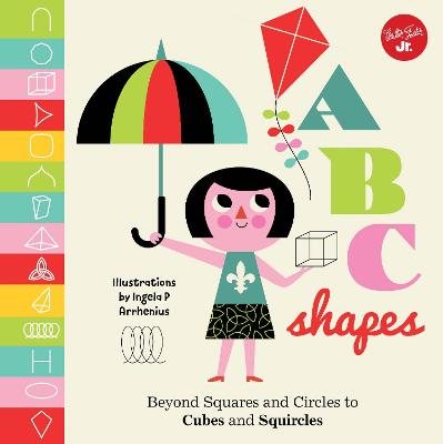 Little Concepts: ABC Shapes: Beyond Squares and Circles to Cubes and Squircles by Walter Foster Creative Team