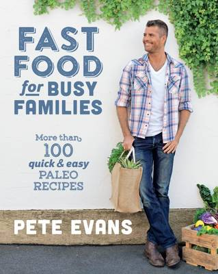 Fast Food for Busy Families by Pete Evans