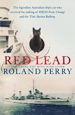 Red Lead: The Legendary Australian Ship's Cat Who Survived the Sinking of Hmas Perth and the Thai-Burma Railway book