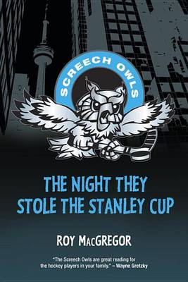 The Night They Stole the Stanley Cup by Journalist Roy MacGregor