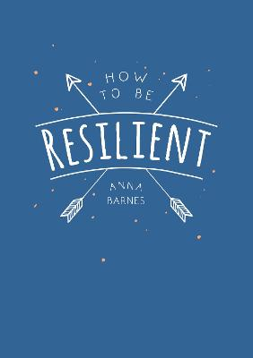 How to Be Resilient: Tips and Techniques to Help You Summon Your Inner Strength book