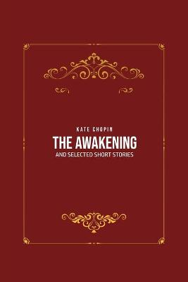 The Awakening: and Selected Short Stories by Kate Chopin