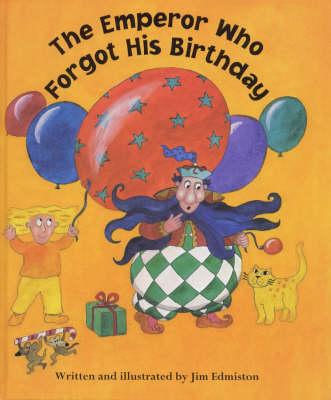 The Emperor Who Forgot His Birthday by Jim Edmiston