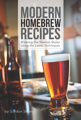 Modern Homebrew Recipes by Gordon Strong