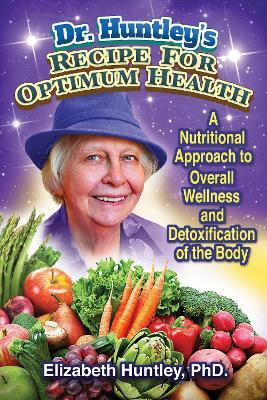 Dr. Huntley's Recipe for Optimum Health by Elizabeth Huntley