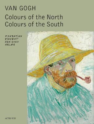 Van Gogh: Colours North and South by Sjraar Van Heugten