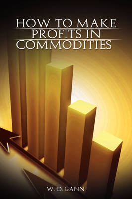 How to Make Profits in Commodities by W D Gann