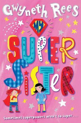 My Super Sister by Gwyneth Rees