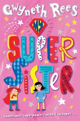 My Super Sister by Gwyneth Rees