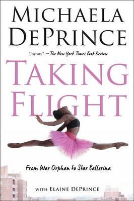 Taking Flight: From War Orphan to Star Ballerina by Michaela Deprince
