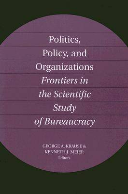 Politics, Policy, and Organizations by George A. Krause