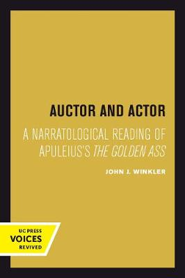 Auctor and Actor: A Narratological Reading of Apuleius's <i>The Golden Ass</i> by John J. Winkler