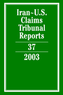 Iran-U.S. Claims Tribunal Reports: Volume 37, 2003 book