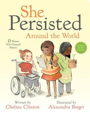 She Persisted Around the World: 13 Women Who Changed History by Chelsea Clinton