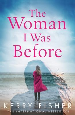 The Woman I Was Before: A gripping emotional page turner with a twist by Kerry Fisher