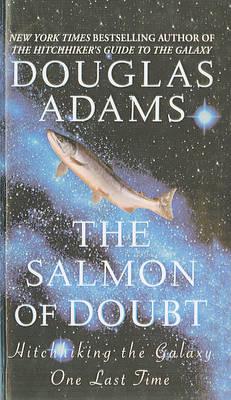 Salmon of Doubt by Douglas Adams