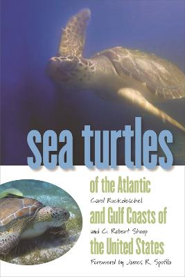 Sea Turtles of the Atlantic and Gulf Coasts of the United States by Carol Ruckdeschel