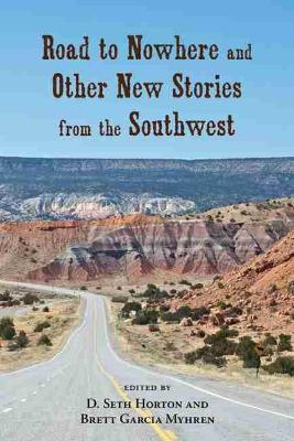 Road to Nowhere and Other New Stories from the Southwest by D. Seth Horton
