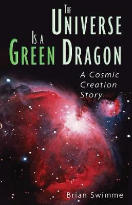 The Universe is a Green Dragon: A Cosmic Creation Story by Brian Swimme