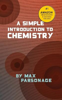 A Simple Introduction to Chemistry by Max Parsonage