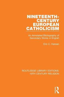 Nineteenth-Century European Catholicism: An Annotated Bibliography of Secondary Works in English by Eric C. Hansen