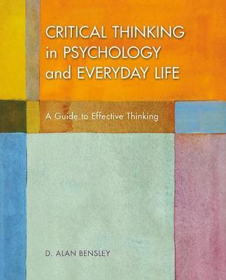 Critical Thinking in Psychology and Everyday Life by D Alan Bensley